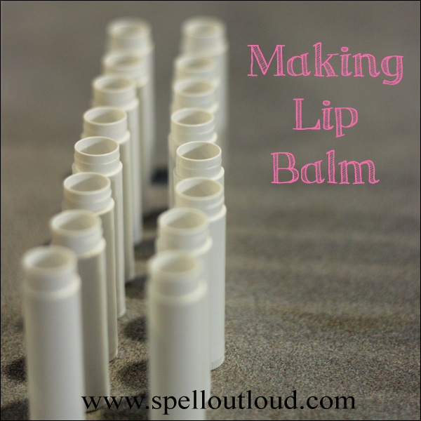 Making Lip Balm - Spell Out Loud